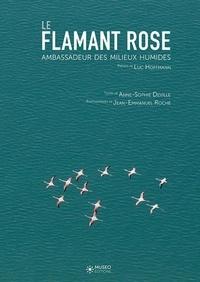 Anne-Sophie Deville et Jean-Emmanuel Roché - Le flamant rose - Ambassadeur des milieux humides.