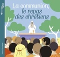 Anne-Sophie Du Bouëtiez et Aurélie Abolivier - La communion, le repas des chrétiens.