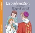 Anne-Sophie Du Bouëtiez et Anne Hemstege - La confirmation, recevoir l'Esprit saint.