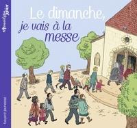 Anne-Sophie Du Bouëtiez et Claire Perret - Le dimanche, je vais à la messe.