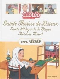 Anne-Sophie Du Bouëtiez et Claire Perret - Les Chercheurs de Dieu Tome 25 : Thérèse de Lisieux, Hildegarde de Bingen, Théodore Monod.