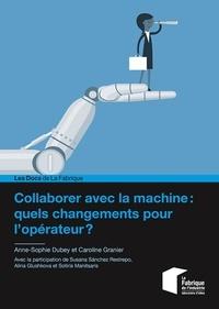 Anne-Sophie Dubey et Caroline Granier - Collaborer avec la machine : quels changements pour l'opérateur ?.