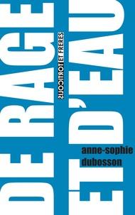 Anne-Sophie Dubosson - De rage et d'eau.