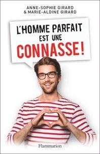Anne-Sophie Girard et Marie-Aldine Girard - L'homme parfait est une connasse !.