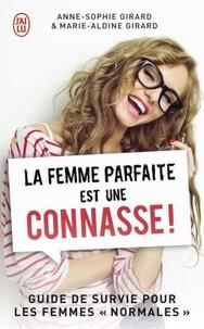 """Anne-Sophie Girard et Marie-Aldine Girard - La femme parfaite est une connasse ! Tome 1 : Guide de survie pour les femmes """"normales""""."""