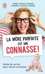 Anne-Sophie Girard et Marie-Aldine Girard - La mère parfaite est une connasse !.