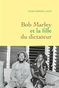 Anne-Sophie Jahn - Bob Marley et la fille du dictateur.