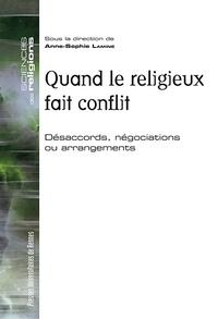 Anne-Sophie Lamine - Quand le religieux fait conflit - Désaccords, négociations ou arrangements.