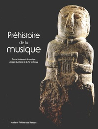 Anne-Sophie Leclerc et  Collectif - Préhistoire de la musique. - Sons et instruments de musique des âges du Bronze et du Fer en France.