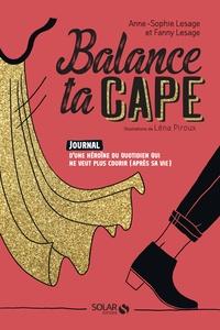 Anne-Sophie Lesage et Fanny Lesage - Balance ta cape - Journal d'une héroïne du quotidien qui ne veut plus courir (après sa vie).