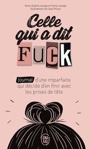 Anne-Sophie Lesage et Fanny Lesage - Celle qui a dit Fuck - Journal d'une imparfaite qui décide d'en finir avec les prises de tête..