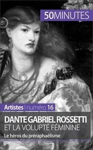 Anne-Sophie Lesage et  50 minutes - Dante Gabriel Rossetti et la volupté féminine - Le héros du préraphaélisme.