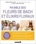 Anne-Sophie Luguet et Alix Lefief-Delcourt - Ma bible des fleurs de Bach et des élixirs floraux.