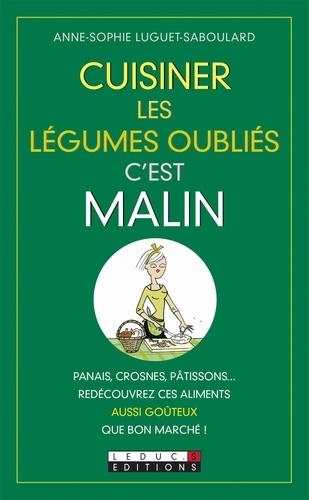 Anne-Sophie Luguet-Saboulard - Cuisiner les légumes oubliés c'est malin.
