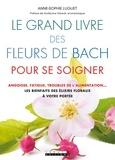 Anne-Sophie Luguet-Saboulard - Le grand livre des fleurs de Bach pour se soigner - Angoisse, fatigue, troubles de l'alimentation : les bienfaits des élixirs flraux à votre portée.