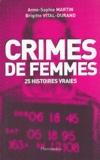 Anne-Sophie Martin et Brigitte Vital-Durand - Crimes de femmes - 25 histoires vraies.