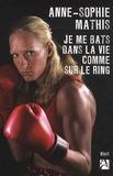 Anne-Sophie Mathis - Je me bats dans la vie comme sur le ring.