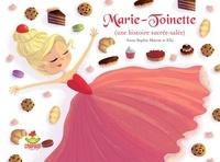 Anne-Sophie Matrat - Marie-Toinette - (Une histoire sucrée-salée).