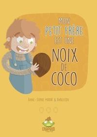Anne-Sophie Matrat et  Anbleizdu - MON PETIT FRÈRE EST UNE NOIX DE COCO.