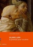 Anne-Sophie Molinié - Filippo Lippi - La peinture pour vocation.