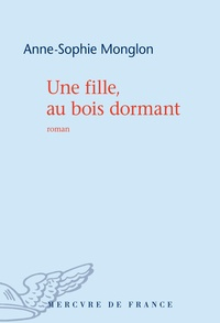 Anne-Sophie Monglon - Une fille, au bois dormant.