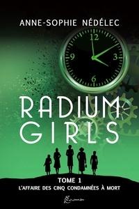 Anne-Sophie Nédélec - Radium Girls 1 : Radium Girls Tome 1. L'Affaire des Cinq condamnées à mort.