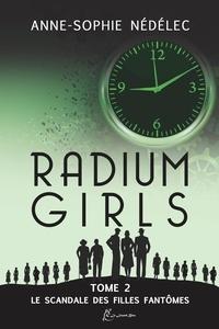 Anne-Sophie Nédélec - Radium Girls 2 : Radium Girls Tome 2. Le Scandale des Filles-Fantômes.