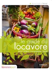 Anne-Sophie Novel - Le guide du locavore pour mieux consommer local.