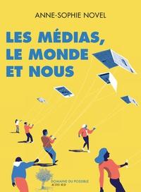 Anne-Sophie Novel - Les médias, le monde et nous.
