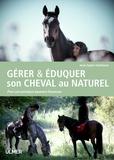 Anne-Sophie Obellianne-Perrod - Gérer & éduquer son cheval au naturel - Pour une pratique équestre heureuse.