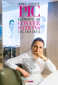 Anne-Sophie Pic - Eléments de conversations culinaires.