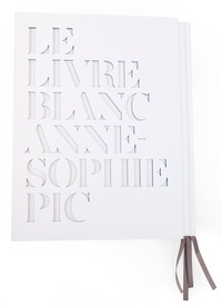 Anne-Sophie Pic - Le livre blanc d'Anne-Sophie Pic.