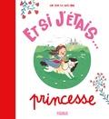 Anne-Sophie Plat et Raphaëlle Michaud - Et si j'étais... Princesse.