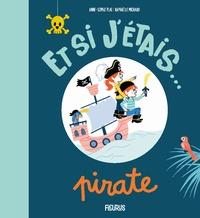 Anne-Sophie Plat et Raphaëlle Michaud - Et si j'étais... Pirate.