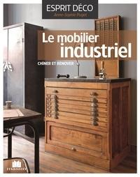 Anne-Sophie Puget - Le mobilier industriel - Le chiner, le rénover, l'installer avec style.