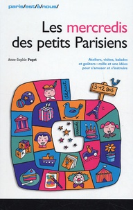 Anne-Sophie Puget - Les mercredis des petits Parisiens - Ateliers, visites, balades, goûters : mille et une idées pour s'amuser et s'instruire.
