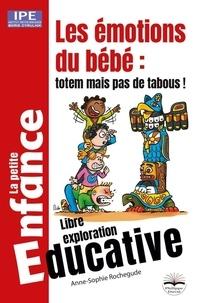 Anne-Sophie Rochegude - Les émotions du bébé : totem mais pas de tabous ! - Libre exploration éducative.