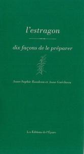 Anne-Sophie Rondeau et Anne Guéchova - L'estragon - Dix façons de le préparer.