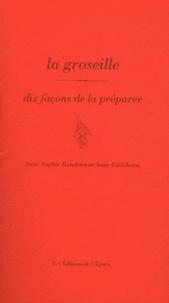 Anne-Sophie Rondeau et Anne Guéchova - La groseille - Dix façons de la préparer.