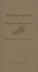 Anne-Sophie Rondeau - Le bouquet garni - Dix facons de le préparer.