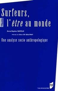 Anne-Sophie Sayeux - Surfeurs, l'être au monde - Une analyse socio-anthropologique.