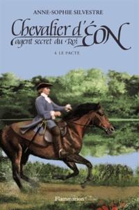 Anne-Sophie Silvestre - Chevalier d'Eon, agent secret du Roi Tome 4 : Le pacte.