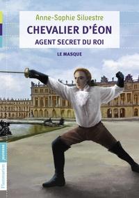 Anne-Sophie Silvestre - Le chevalier d'Eon Tome 1 : Le masque.
