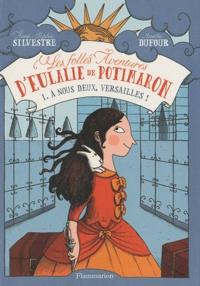 Anne-Sophie Silvestre - Les folles aventures d'Eulalie de Potimaron Tome 1 : A nous deux, Versailles !.