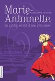 Anne-Sophie Silvestre - Marie-Antoinette Tome 1 : Le jardin secret d'une princesse.