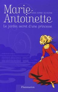 Anne-Sophie Silvestre - Marie-Antoinette - Le jardin secret d'une princesse.