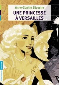 Anne-Sophie Silvestre - Une princesse à Versailles.