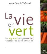 Anne-Sophie Thérond - La vie en vert - Les légumes en 230 recettes faciles et savoureuses.
