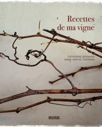 Anne-Sophie Thérond et Catherine Bernard - Recettes de ma vigne.