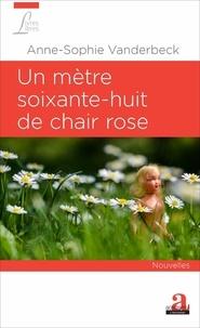 Anne-Sophie Vanderbeck - Un mètre soixante-huit de chair rose - Nouvelles.
